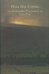 huahuchiHua Hu Ching - The Unknown Teachings of Lao Tzu - By Brian Browne Walkerngcover160